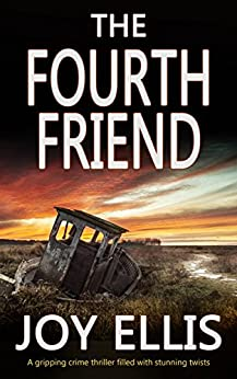 THE FOURTH FRIEND a gripping crime thriller full of stunning twists by [ELLIS, JOY]