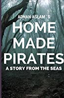 Home Made Pirates: A Story from the Seas