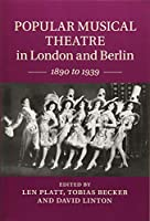 Popular Musical Theatre in London and Berlin: 1890 to 1939