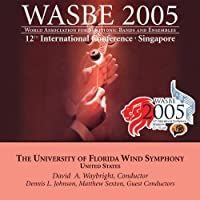 2005 WASBE Singapore: University of Florida Wind Symphony by University of Florida Wind Symphony