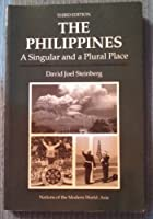 The Philippines: A Singular And A Plural Place, Third Edition (Nations of the Modern World : Asia)