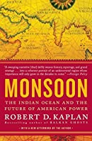 Monsoon: The Indian Ocean and the Future of American Power by Robert D. Kaplan(2011-09-13)