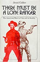There Must Be a Lone Ranger the American West in F