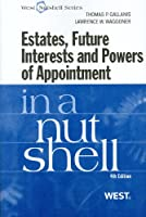 Estates, Future Interests and Powers of Appointment in a Nutshell (Nutshell Series)