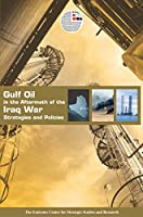 Gulf Oil in the Aftermath of the Iraq War: Stategies And Policies