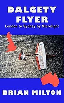 Dalgety Flyer: London to Sydney by Microlight by [Milton, Brian]