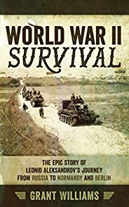 World War II Survival: The epic story of Leonid Aleksandrov's journey from Russia to Normandy and Berlin