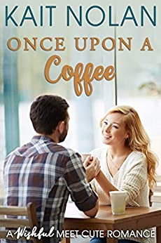 Once Upon A Coffee: A Wishful Meet Cute Romance by [Nolan, Kait]