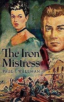 The Iron Mistress by [Paul Iselin Wellman]