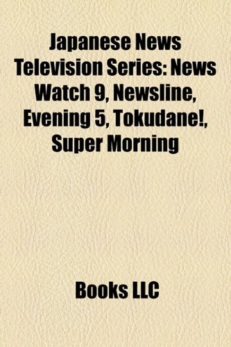 Japanese News Television Series: News Watch 9, Newsline, Evening 5, Tokudane!, Super Morning