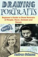 Drawing Portraits: Beginner's Guide to Draw Portraits of People, Faces, Animals and Nature