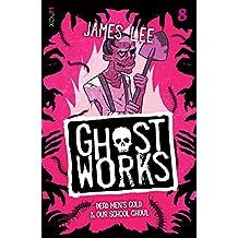 GHOSTWORKS 8: Dead Men's Gold & Our School Ghoul