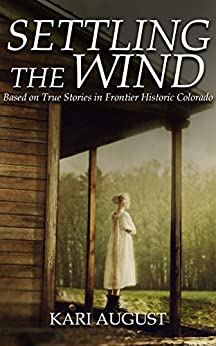 Settling the Wind: A Frontier Historic Colorado Story by [August, Kari]