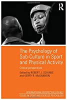 The Psychology of Sub-Culture in Sport and Physical Activity: Critical perspectives (Key Issues in Sport and Exercise Psychology)
