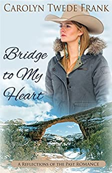 Bridge to My Heart (Reflections of the Past) by [Frank, Carolyn Twede]