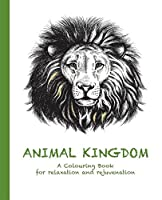 Animal Kingdom: A Colouring Book for Relaxation and Rejuvenation (Colouring for Relaxation and Rejuvenation)