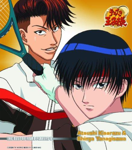 THE BEST OF RIVAL PLAYERS ? Atsushi Kisarazu & Shinya Yanagisawa(アニメ「テニスの王子様」)