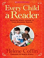 Every Child a Reader: Month-by-Month Lessons to Teach Beginning Reading