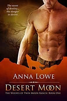 Desert Moon (The Wolves of Twin Moon Ranch Book 1) by [Lowe, Anna]