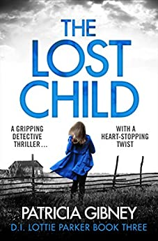 The Lost Child: A gripping detective thriller with a heart-stopping twist (Detective Lottie Parker Book 3) by [Gibney, Patricia]