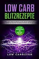 Low Carb Blitzrezepte: Das Low Carb Kochbuch V4 mit 100 Blitzrezepten unter 15 Minuten fuer Berufstaetige und Eilige - Inklusive Wochenplaner und Nachtischrezepte