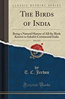 The Birds of India, Vol. 2 of 2: Being a Natural History of All the Birds Known to Inhabit Continental India (Classic Reprint)