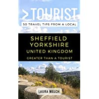 Greater Than a Tourist – Sheffield Yorkshire UK: 50 Travel Tips from a Local (English Edition)