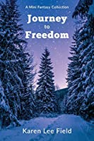 Journey to Freedom: A mini-fantasy collection