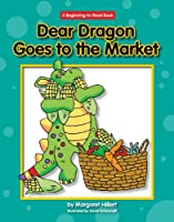 Dear Dragon Goes to the Market (Beginning to Read)