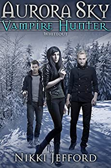 Whiteout: Aurora Sky: Vampire Hunter, Book 5 by [Jefford, Nikki]