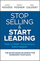 Stop Selling and Start Leading: How to Make Extraordinary Sales Happen