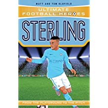 Sterling (Ultimate Football Heroes) - Collect Them All!: From the Playground to the Pitch