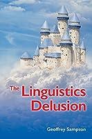 The Linguistics Delusion