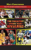 The Greatest Sports Team Rivalries (Matt Christopher:  The #1 Sports Series for Kids)