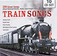 TRAINSONGS 200 GREAT SONGS ABOUT RAILROAD HEROES, HOBOS AND FREIGHT TRAINS