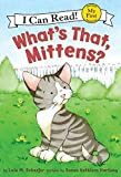 What's That, Mittens? (My First I Can Read)