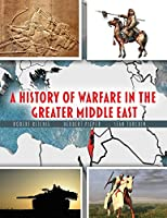 A History of Warfare in the Greater Middle East