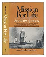 Mission for Life: The Story of the Family of Adoniram Judson, the Dramatic Events of the First American Foreign Mission, and the Course of Evangelica