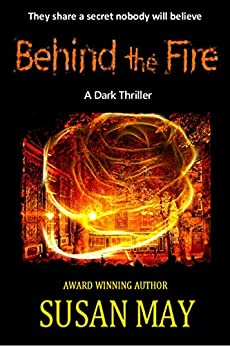 Behind the Fire: A Dark Thriller by [May, Susan]