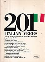 Two Hundred and One Italian Verbs Fully Conjugated in All Tenses (201 verbs series)
