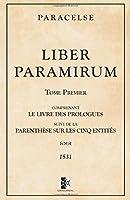 Liber Paramirum: Comprenant Le Livre Des Prologues Suivi de la Parenthèse Sur Les Cinq Entités