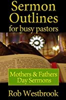 Mothers and Fathers Day Sermons (Sermon Outlines for Busy Pastors)