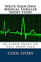 Write Your Own Medical Thriller Short Story: 60 Lined Pages to Tell Your Tale
