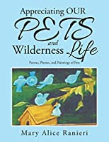 Appreciating Our Pets and Wilderness Life: Poems, Photos, and Paintings of Pets