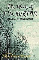 The Works of Tim Burton: Margins to Mainstream