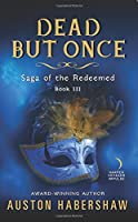 Dead But Once: Saga of the Redeemed: Book III
