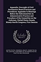 Appendix, Oversight of Civil Aeronautics Board Practices and Procedures: Appendix to Hearings Before the Subcommittee on Administrative Practice and Procedure of the Committee on the Judiciary, United States Senate, Ninety-Fourth Congress, First Session: 1