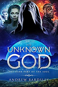 [Bardsley, Andrew]のThe Unknown god: The Dark Part of the Soul (English Edition)