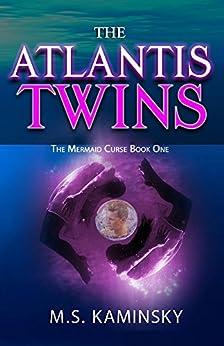 The Atlantis Twins: The Mermaid Curse Book One by [Kaminsky, M.S.]