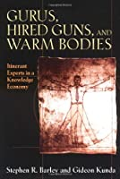 Gurus, Hired Guns, and Warm Bodies: Itinerant Experts in a Knoweldge Economy